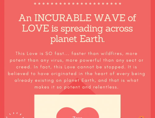 An incurable WAVE of Love is spreading across planet Earth.